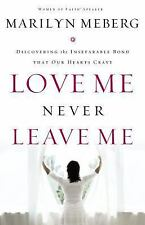 Love Me Never Leave me: Discovering the Inseparable Bond That Our Hearts Crave