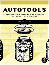 Autotools : A Practioner's Guide to GNU Autoconf, Automake, and Libtool by...