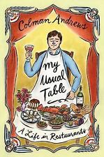 My Usual Table : A Life in Restaurants by Colman Andrews (2014, Hardcover) 1st