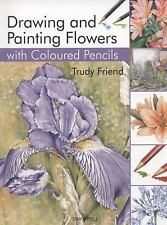 DRAWING AND PAINTING FLOWERS WITH COLOURED PENCIL - TRUDY FRIEND (PAPERBACK) NEW