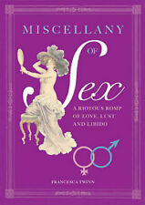 Miscellany of Sex: A Riotous Romp of Love, Lust and Libido, 0572033931, New Book