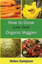 How to Grow Low Cost Organic Veggies by Helen Sampson (2014, Paperback)