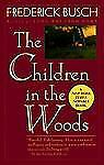 The Children in the Woods  by Frederick Busch (1995 Trade Paperback) AA947