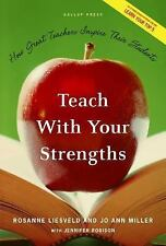 Teach with Your Strengths : How Great Teachers Inspire Their Students by...