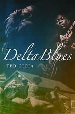 Delta Blues: The Life and Times of the Mississippi Masters Who Revolutionized Am