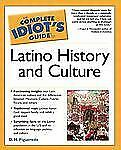 The Complete Idiot's Guide to Latino History and Culture by D.H. Figueredo