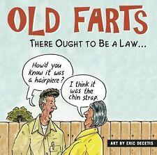Old Farts : There Ought to Be a Law... by Eric Decetis (2014, Hardcover)
