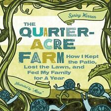 The Quarter-Acre Farm: How I Kept the Patio, Lost the Lawn, and Fed My Family fo