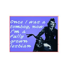 """Fridge Magnet Once I Was A Tomboy Now I'm A Fully Grown Lesbian 3"""" x 2"""" Gay"""