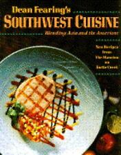 Dean Fearing's Southwest Cuisine: Blending Asia and the Americas by Dean Fearing