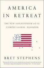 America in Retreat : The New Isolationism and the Coming Global Disorder by...