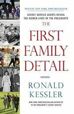 The First Family Detail : Secret Service Agents Reveal the Hidden Lives of...