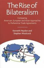 The Rise of Bilateralism : Comparing American, European and Asian Approaches...