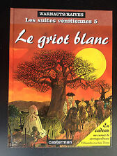 Le griot Blanc Les suites vénitiennes N° 5 avec carnet Warnauts Raives 1999 NEUF