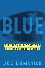 Blue : The LAPD and the Battle to Redeem American Policing by Joe Domanick (2...