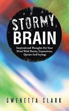Stormy Brain : Inspirational Thoughts for Your Mind with Poems, Expressions,...