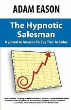 The Hypnotic Salesman : How to Hypnotize Anyone to Say 'Yes' in Sales by Adam...