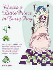 There's a Little Prince in Every Frog: Spells and Charms for Finding, Binding an