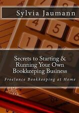 Secrets to Starting & Running Your Own Bookkeeping Business: Freelance Bookkeep