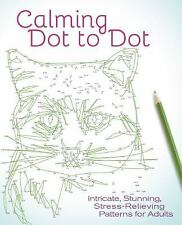 Calming Dot to Dot : Intricate, Stunning, Stress-Relieving Patterns for...