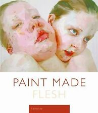 A Frist Center for the Visual Arts Title Ser.: Paint Made Flesh (2009, Paperback