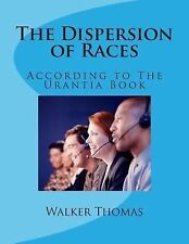 The Dispersion of Races : According to the Urantia Book by Walker Thomas...