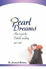 Pearl Dreams : How to get the Catholic wedding you Want by Jeremiah Redstone...