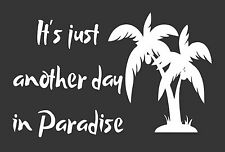 Just Another Day in Paradise - Die Cut Vinyl Window Decal/Sticker for Car/Truck