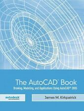 The Autocad Book : Drawing, Modeling, and Applications Using Autocad 2005 by...