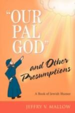 Our Pal God and Other Presumptions : A Book of Jewish Humor by Jeffry Mallow...