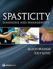 Spasticity : Diagnosis and Management by Elie Elovic and Allison Brashear...