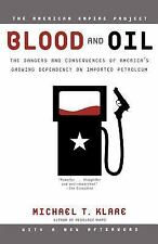 Blood and Oil: The Dangers and Consequences of America's Growing Dependency on I