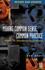Making Common Sense Common Practice: Models for Manufacturing Excellence, Moore,