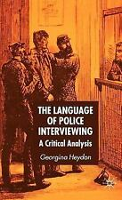 The Language of Police Interviewing : A Critical Analysis by Georgina Heydon...