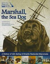 Marshall, the Sea Dog: A History of Life-Saving & Notable Nantucket Shipwrecks -