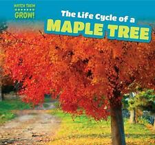 The Life Cycle of a Maple Tree (Watch Them Grow!) by George, Gale