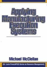 Applying Manufacturing Execution Systems (Resource Management) by McClellan, Mi