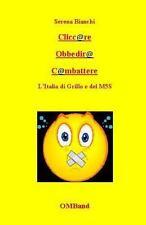 Cliccare Obbedire Combattere : L'Italia Di Grillo e Del M5S by Serena Bianchi...