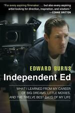Independent Ed: What I Learned from My Career of Big Dreams, Little Movies, and