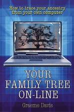 Your Family Tree Online: How to Trace Your Ancestry from Your Own Computer by...