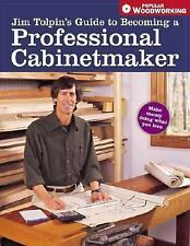 Jim Tolpin's Guide to Becoming a Professional Cabi (Popular Woodworking), , Jim