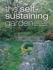 The Self-Sustaining Garden : The Guide to Matrix Planting by Peter Thompson...