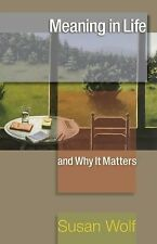 Meaning in Life and Why It Matters by Susan Wolf (2012, Paperback)