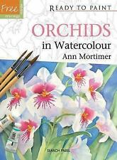 Ready to Paint: Orchids in Watercolour by Ann Mortimer (2013, Paperback)
