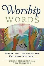 Worship Words : Discipling Language for Faithful Ministry by Debra Rienstra...