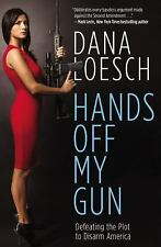 Hands off My Gun : Defeating the Plot to Disarm America by Dana Loesch (2015,...