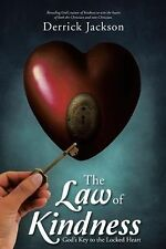 The Law of Kindness : God's Key to the Locked Heart by Derrick Jackson (2015,...