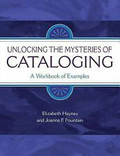 Unlocking the Mysteries of Cataloging: A Workbook of Examples (Library & Informa