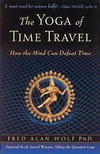 The Yoga of Time Travel : How the Mind Can Defeat Time by Fred Alan Wolf