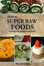 Guide to Super Raw Foods : Eat Fresh, Gain Energy and Lose Weight by Rhonda...